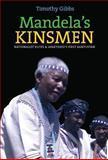 Mandela's Kinsmen : Nationalist Elites and Apartheid's First Bantustan, Gibbs, Timothy, 184701089X