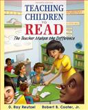Teaching Children to Read : The Teacher Makes the Difference, Reutzel, D. Ray and Cooter, Robert B., Jr., 0133830896