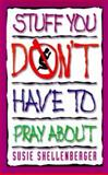 Stuff You Don't Have to Pray About, Susie Shellenberger, 0805450890