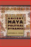 Ancient Maya Political Dynamics, Foias, Antonia E., 0813060893