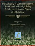 The Durability of Cultural Influences: How American Foreign Policy Reinforced Historical Biases in el Salvador, Major Michael G., Michael Nelson, US Air Force, 147927089X