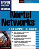 Nortel Networks : A Beginner's Guide, Edwards, Jim and Jensen, Matt, 007213089X