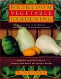 Heirloom Vegetable Gardening : A Master Gardener's Guide to Planting, Seed Saving, and Cultural History, Weaver, William W. and Weaver, William Woys, 0805060898