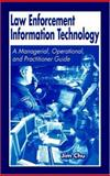 Law Enforcement Information Technology : A Managerial, Operational, and Practical Guide, James Chu, 084931089X