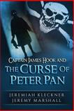Captain James Hook and the Curse of Peter Pan, Jeremiah Kleckner and Jeremy Marshall, 1478270896