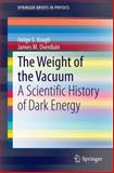 The Weight of the Vacuum : A Scientific History of Dark Energy, Kragh, Helge S. and Overduin, James M., 3642550894