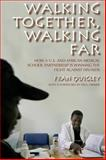 Walking Together, Walking Far : How a U. S. and African Medical School Partnership Is Winning the Fight Against HIV/AIDS, Quigley, Fran, 0253220890
