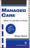 Managed Care : What It Is and How It Works, Knight, Wendy, 0834210894