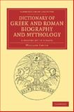 Dictionary of Greek and Roman Biography and Mythology 3 Volume Set in 6 Pieces, Smith, William, 1108060897