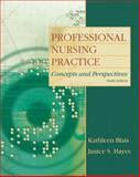 Professional Nursing Practice : Concepts and Perspectives, Blais, Kathleen and Hayes, Janice S., 0135080908