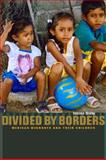 Divided by Borders : Mexican Migrants and Their Children, Dreby, Joanna, 0520260902