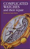 Complicated Watches and Their Repair, Donald De Carle, 0719800900