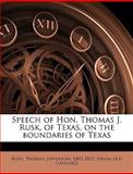 Speech of Hon Thomas J Rusk, of Texas, on the Boundaries of Texas, Thomas Jefferson 1803-1857 [From Rusk, 1149840900