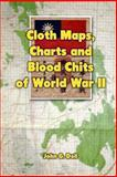 Cloth Maps, Charts and Blood Chits of World War II, John Doll, 1475000901