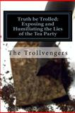 Truth Be Trolled: Exposing and Humiliating the Lies of the Tea Party, Liberal Trolling, 1481250906