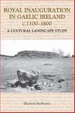 Royal Inauguration in Gaelic Ireland C. 1100-1600 : A Cultural Landscape Study, FitzPatrick, Elizabeth, 1843830906