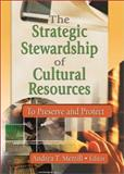 The Strategic Stewardship of Cultural Resources : To Preserve and Protect, Merril T, Andrea, 0789020904