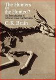 The Hunters or the Hunted? : An Introduction to African Cave Taphonomy, Brain, C. K., 0226070905
