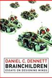 Brainchildren : Essays on Designing Minds, Dennett, Daniel Clement, 0262540908