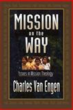 Mission on the Way : Issues in Mission Theology, Van Engen, Charles E., 0801020905