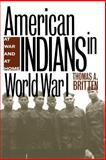 American Indians in World War I : At War and at Home, Britten, Thomas A., 0826320902