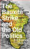 The Bauxite Strike and the Old Politics, Kwayana, Eusi, 0985890908