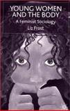 Young Women and the Body : A Feminist Sociology, Frost, Liz, 0333740904