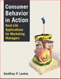 Consumer Behavior in Action : Real-Life Applications for Marketing Managers, Lantos, Geoffrey Paul, 0765620901