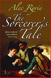 The Sorcerer's Tale : Faith and Fraud in Tudor England, Ryrie, Alec, 0199570906