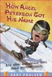 How Angel Peterson Got His Name, Gary Paulsen, 0385900902