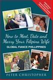 How to Meet, Date and Marry Your Filipina Wife, Peter Christopher, 0989900908