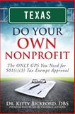 Texas Do Your Own Nonprofit : The ONLY GPS You Need for 501c3 Tax Exempt Approval, Bickford, Kitty, 1633080900