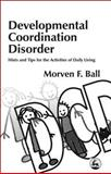 Developmental Coordination Disorder : Hints and Tips for the Activities of Daily Living, Ball, Morven F., 1843100908