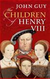 The Children of Henry VIII, John Guy, 0192840908