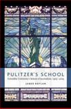 Pulitzer's School : Columbia University's School of Journalism, 1903-2003, Boylan, James R. and Boylan, James, 0231130902