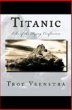 Titanic: Echo of the Dying Confession, Troy Veenstra, 1453650903