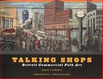 Talking Shops : Detroit Commercial Folk Art, Clements, David, 0814330908