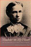 Shadows on My Heart : The Civil War Diary of Lucy Rebecca Buck of Virginia, Buck, Lucy Rebecca, 0820340901