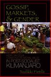 Gossip, Markets, and Gender : How Dialogue Constructs Moral Value in Post-Socialist Kilimanjaro, Pietila, Tuulikki, 0299220907