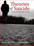 Theories of Suicide : Past, Present and Future, Gunn, John/F, III and Lester, David, 0398080909