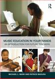 Music Education in Your Hands, Michael L. Mark and Patrice Madura, 0415800900