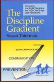 The Discipline Gradient : Choosing the Right Discipline for Your Child's Age and Personality, Thierman, Susan, 0966960904