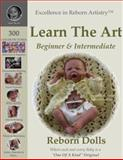 Excellence in Reborn Artistry Learn the Art of Reborn Doll Making, Jeannine M. Holper, 0978840909