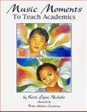 Music Moments to Teach Academics, Nichols, Kerri Lynn, 0979210909