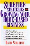 Surefire Strategies for Growing Your Home-Based Business, David Schaefer, 1574100904