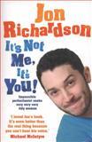 It's Not Me, It's You!, Jon Richardson, 0007460902