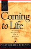 Coming to Life : Traveling the Spiritual Path in Everyday Life, Berends, Polly B., 0062500902
