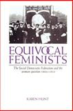 Equivocal Feminists : The Social Democratic Federation and the Woman Question 1884-1911, Hunt, Karen, 052189090X