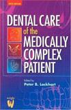 Dental Care of the Medically Complex Patient, Lockhart, Peter B. and Meechan, John G., 0723610908