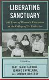 Liberating Sanctuary : 100 Years of Women's Education at the College of St. Catherine, , 0739170902